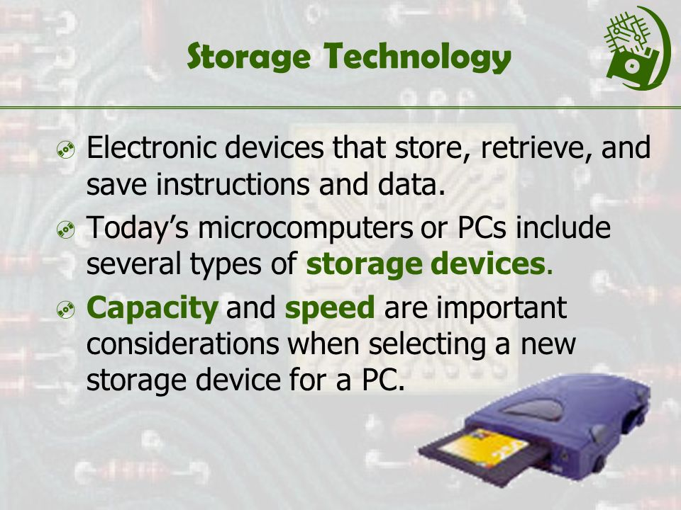 Storage Technology  Electronic devices that store, retrieve, and save instructions and data.