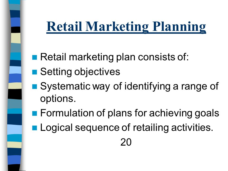 Retail Marketing Planning Retail marketing plan consists of: Setting objectives Systematic way of identifying a range of options.