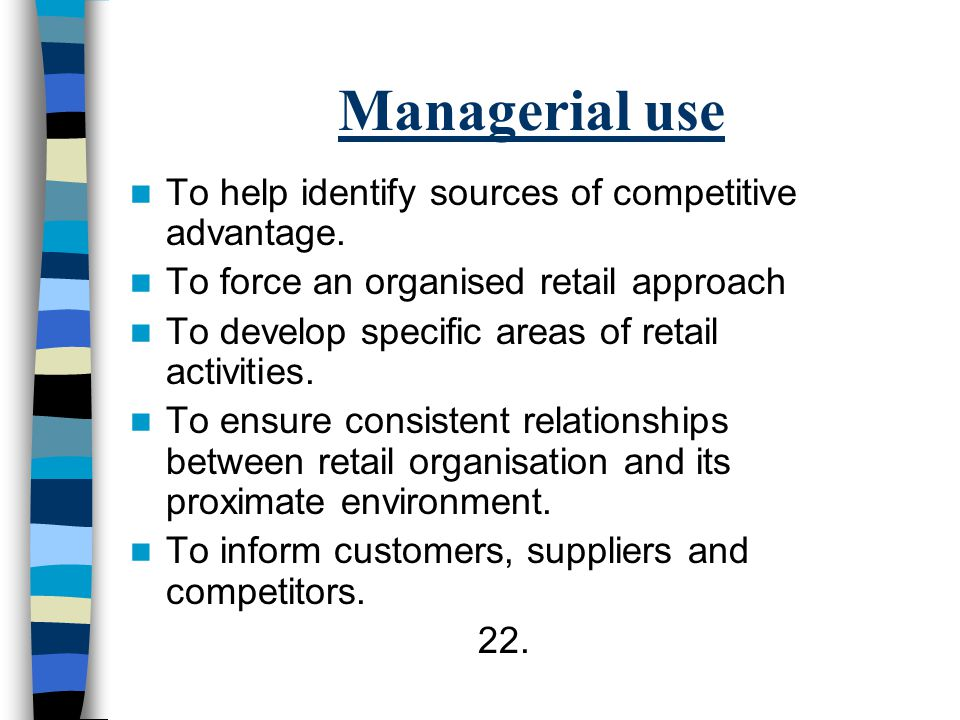 Managerial use To help identify sources of competitive advantage.