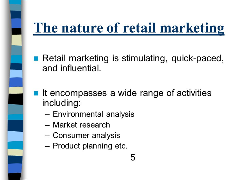 The nature of retail marketing Retail marketing is stimulating, quick-paced, and influential.