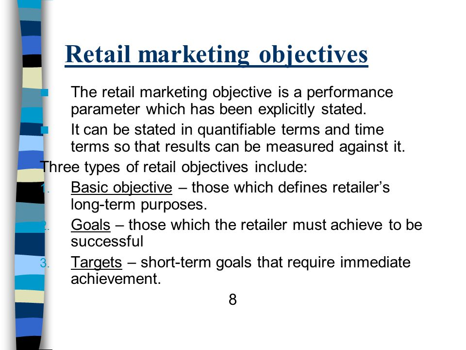 Retail marketing objectives The retail marketing objective is a performance parameter which has been explicitly stated.