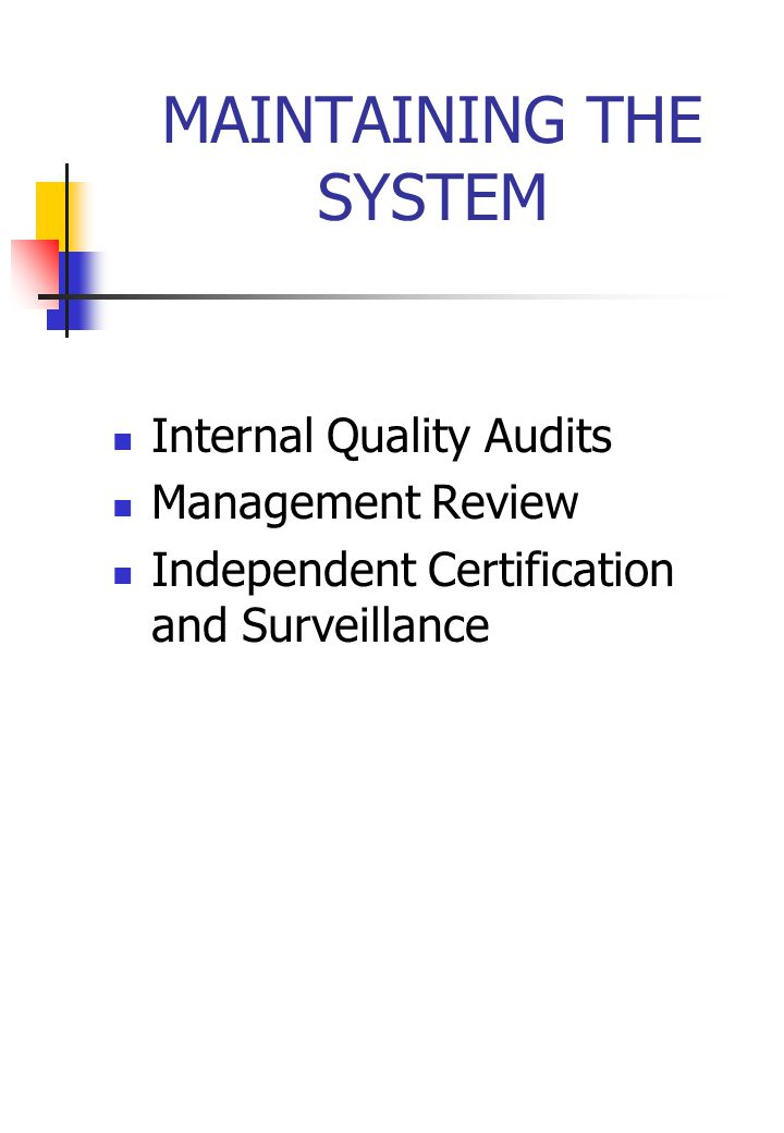 MAINTAINING THE SYSTEM Internal Quality Audits Management Review Independent Certification and Surveillance