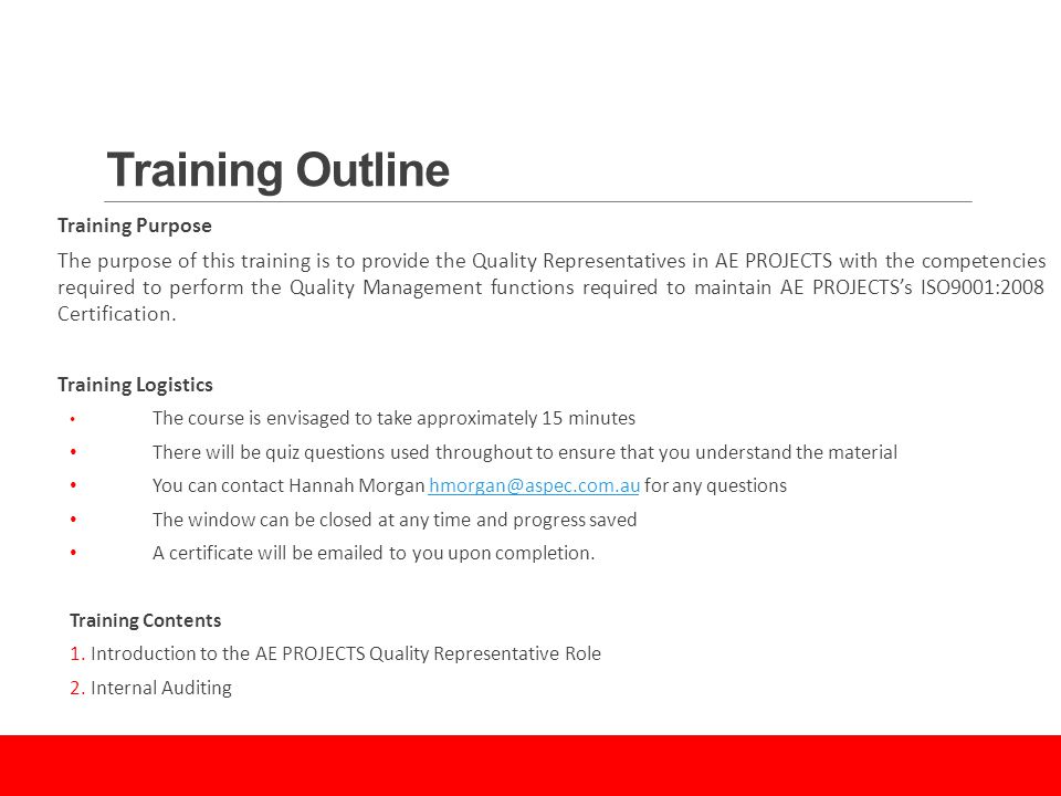 Training Outline Training Purpose The purpose of this training is to provide the Quality Representatives in AE PROJECTS with the competencies required to perform the Quality Management functions required to maintain AE PROJECTS's ISO9001:2008 Certification.