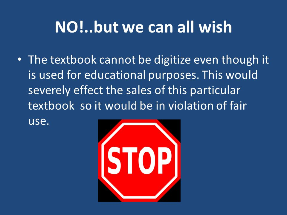 NO!..but we can all wish The textbook cannot be digitize even though it is used for educational purposes.