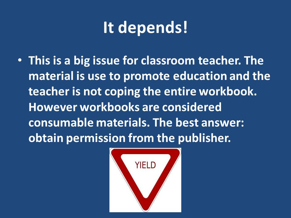 It depends. This is a big issue for classroom teacher.