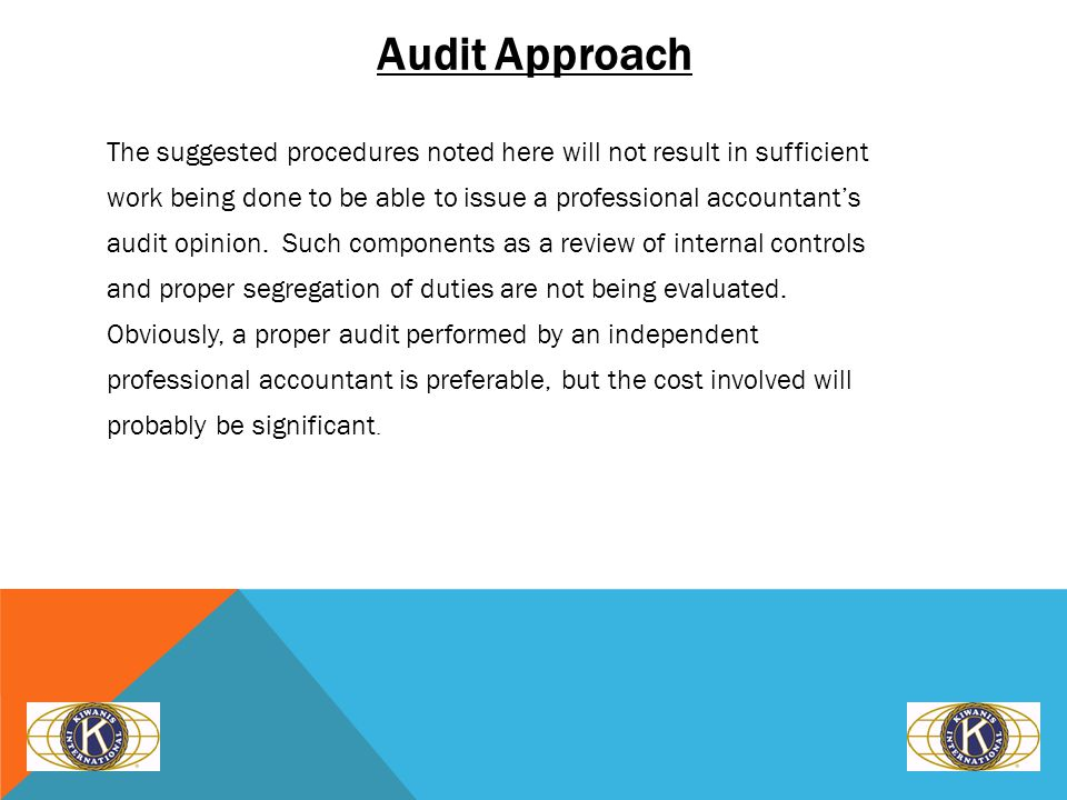 Audit Approach The suggested procedures noted here will not result in sufficient work being done to be able to issue a professional accountant's audit opinion.