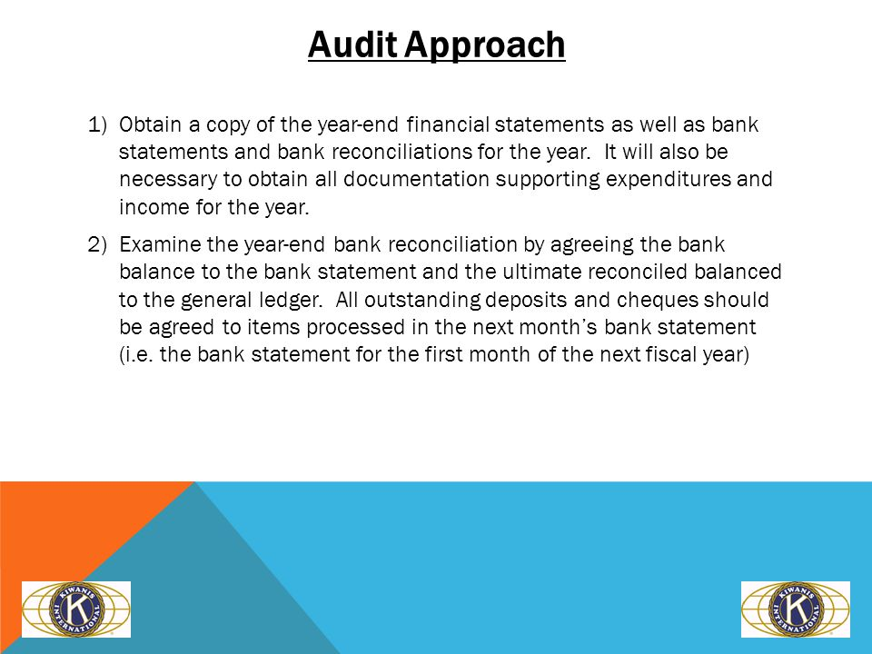 Audit Approach 1)Obtain a copy of the year-end financial statements as well as bank statements and bank reconciliations for the year.