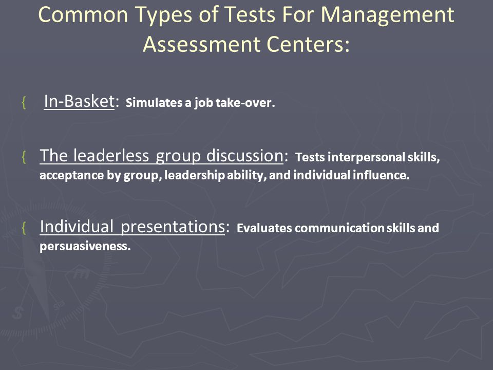 Common Types of Tests For Management Assessment Centers: { { In-Basket: Simulates a job take-over.