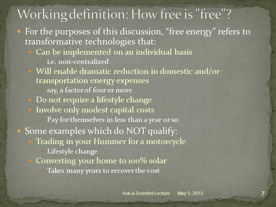 For the purposes of this discussion, free energy refers to transformative technologies that: Can be implemented on an individual basis i.e.