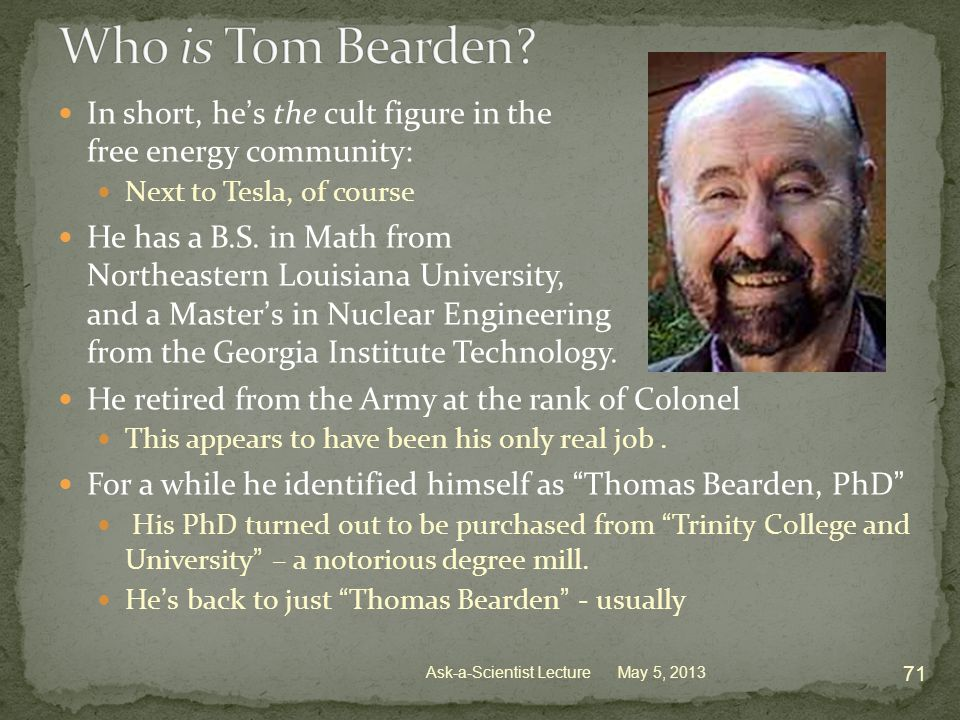 In short, he's the cult figure in the free energy community: Next to Tesla, of course He has a B.S.