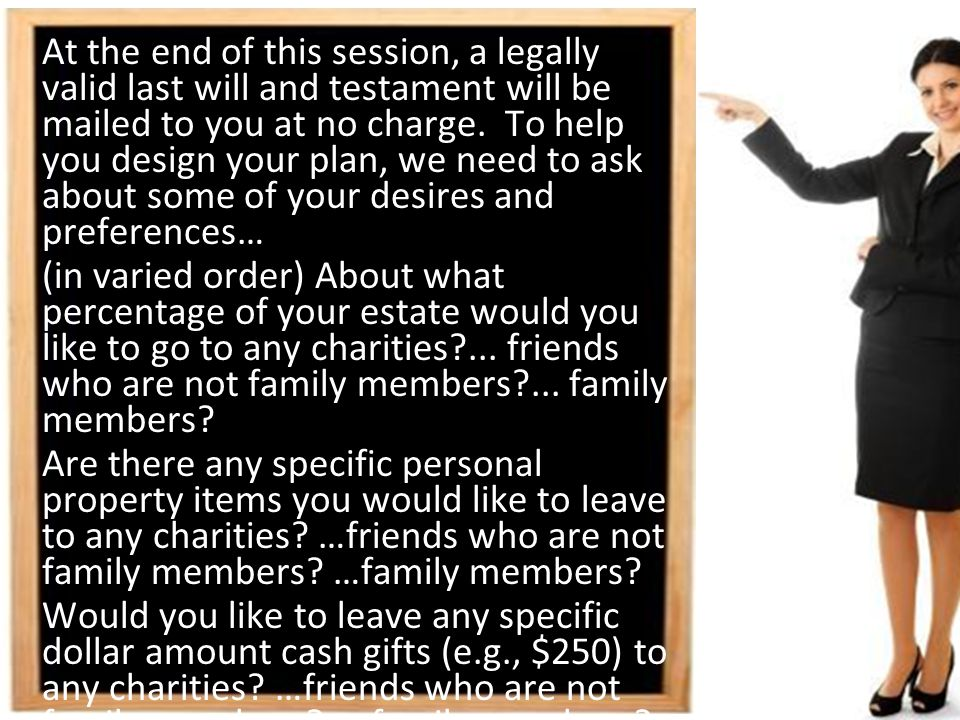 At the end of this session, a legally valid last will and testament will be mailed to you at no charge.