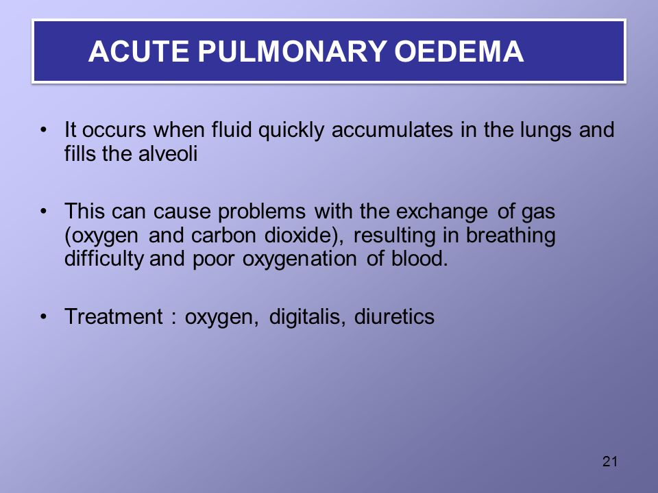 ACUTE PULMONARY OEDEMA It occurs when fluid quickly accumulates in the lungs and fills the alveoli This can cause problems with the exchange of gas (oxygen and carbon dioxide), resulting in breathing difficulty and poor oxygenation of blood.