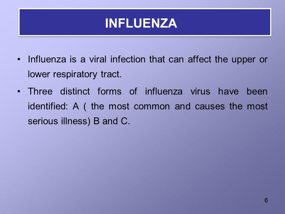 INFLUENZA Influenza is a viral infection that can affect the upper or lower respiratory tract.