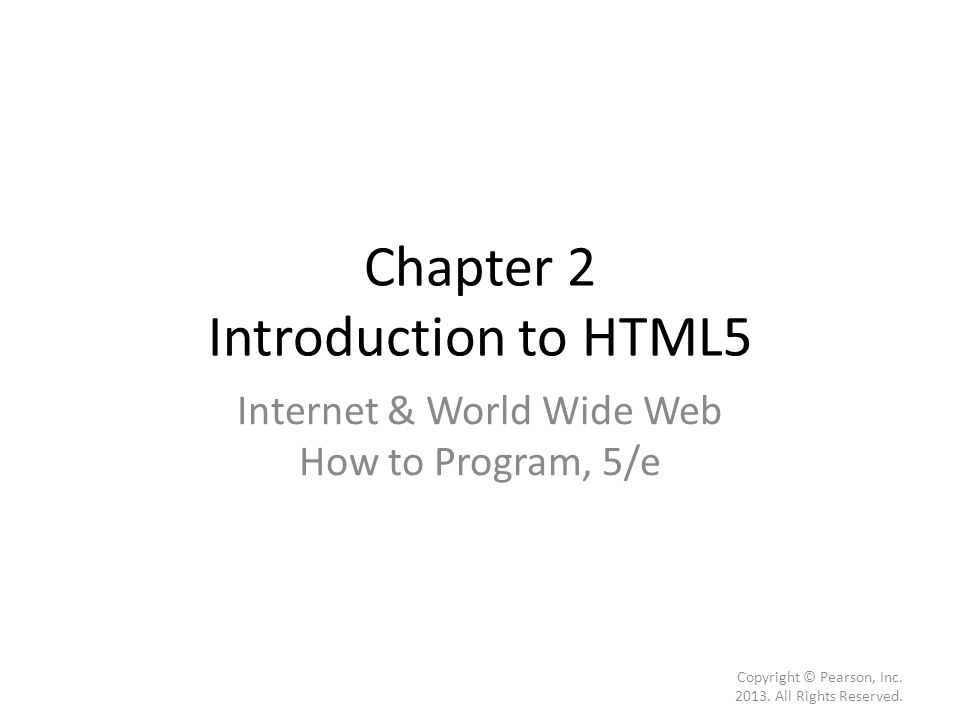 Chapter 2 Introduction to HTML5 Internet & World Wide Web How to Program, 5/e Copyright © Pearson, Inc.