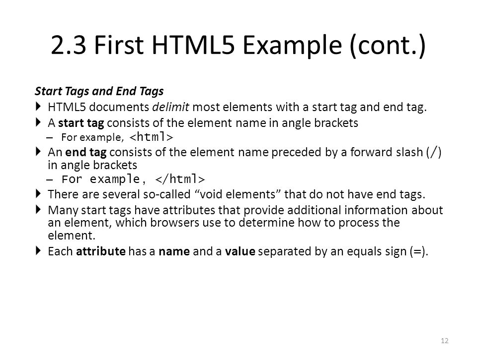 Start Tags and End Tags  HTML5 documents delimit most elements with a start tag and end tag.