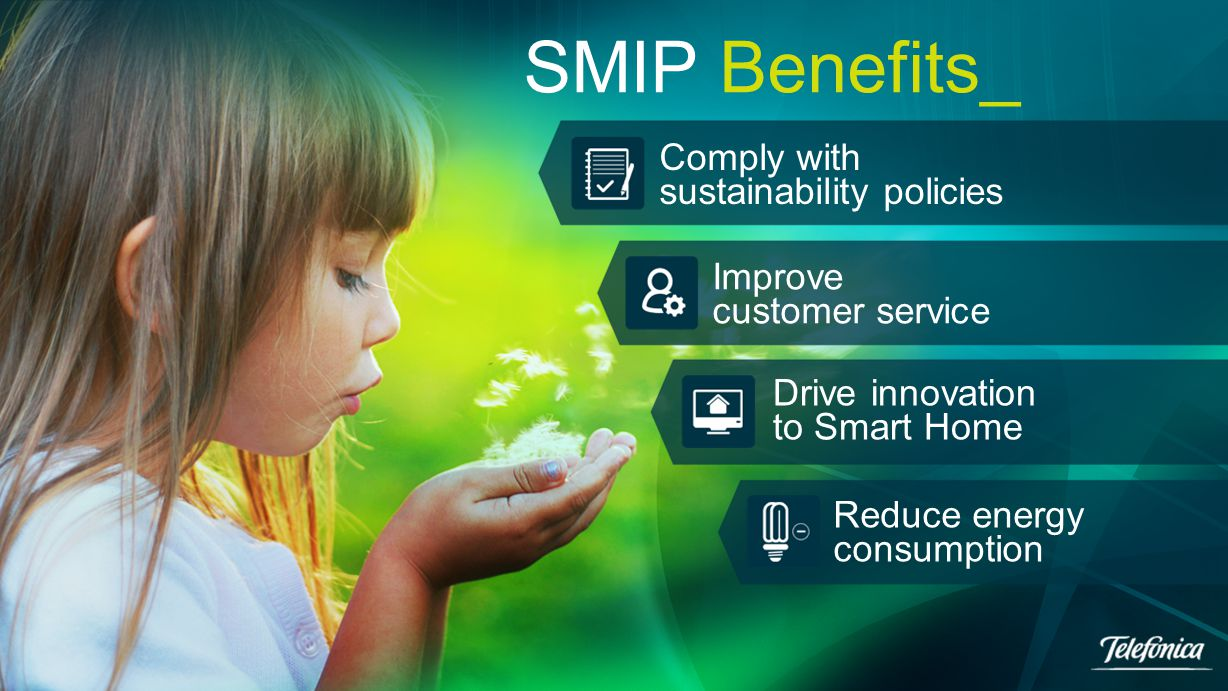 SMIP Benefits_ Comply with sustainability policies Improve customer service Drive innovation to Smart Home Reduce energy consumption