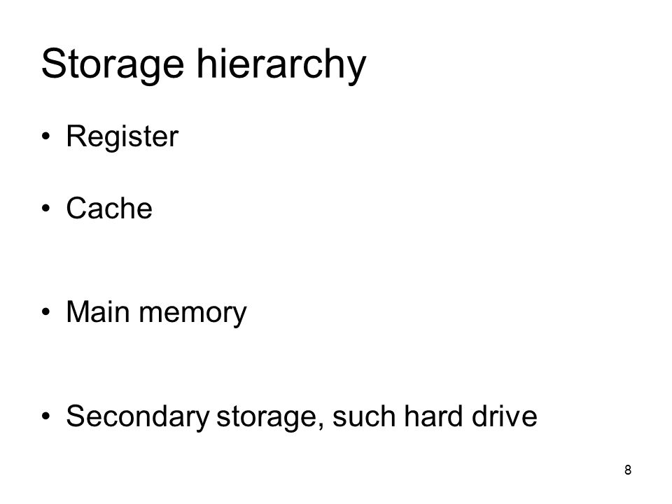 8 Storage hierarchy Register Cache Main memory Secondary storage, such hard drive