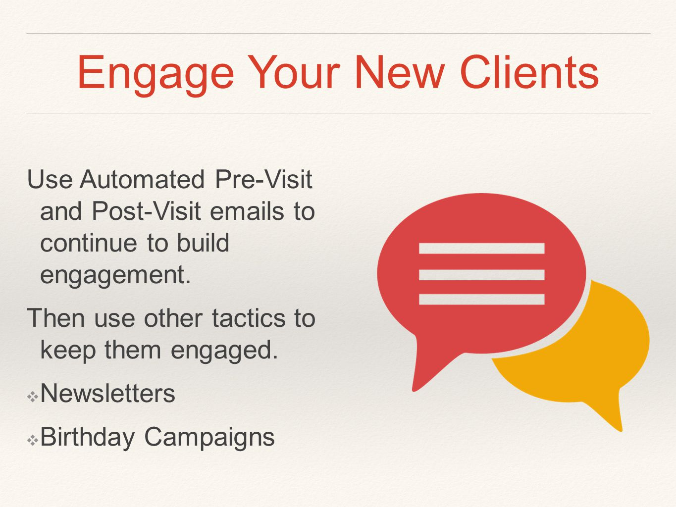 Engage Your New Clients Use Automated Pre-Visit and Post-Visit  s to continue to build engagement.