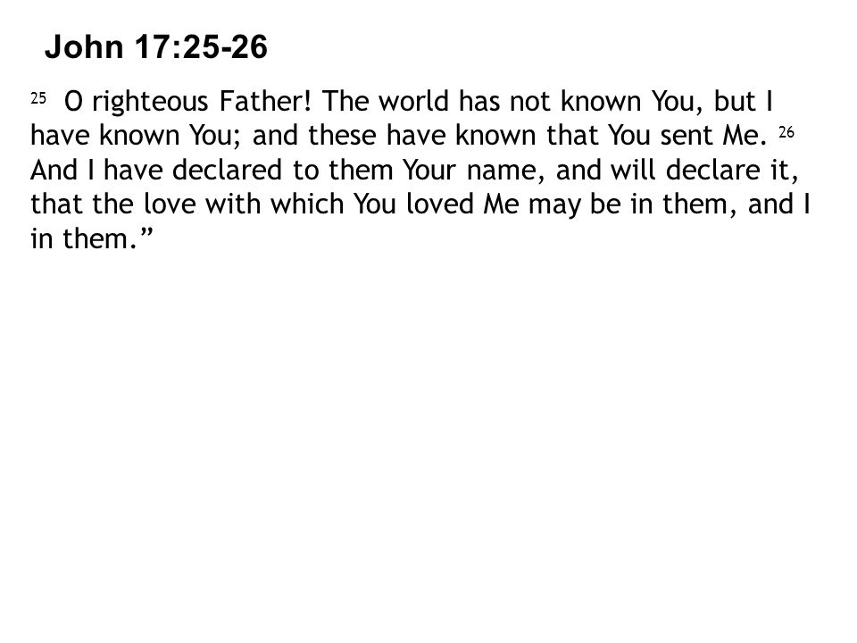 John 17: O righteous Father.