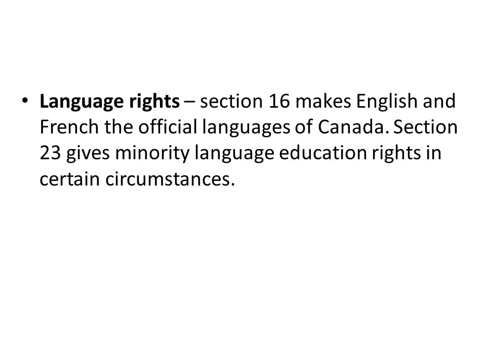 Language rights – section 16 makes English and French the official languages of Canada.