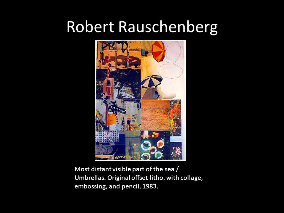 Robert Rauschenberg Most distant visible part of the sea / Umbrellas.