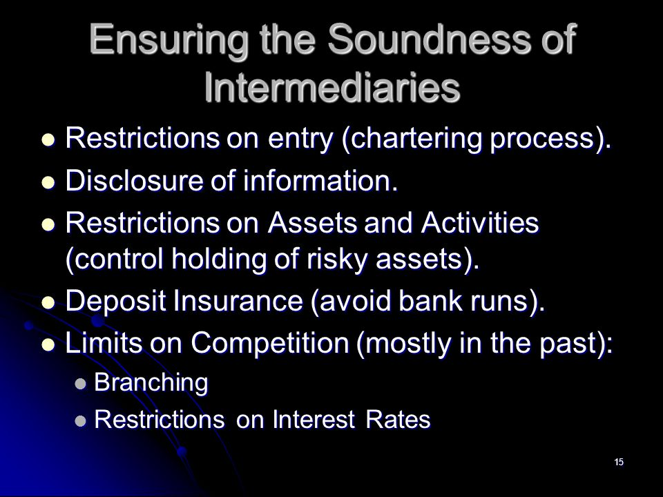 15 Ensuring the Soundness of Intermediaries Restrictions on entry (chartering process).