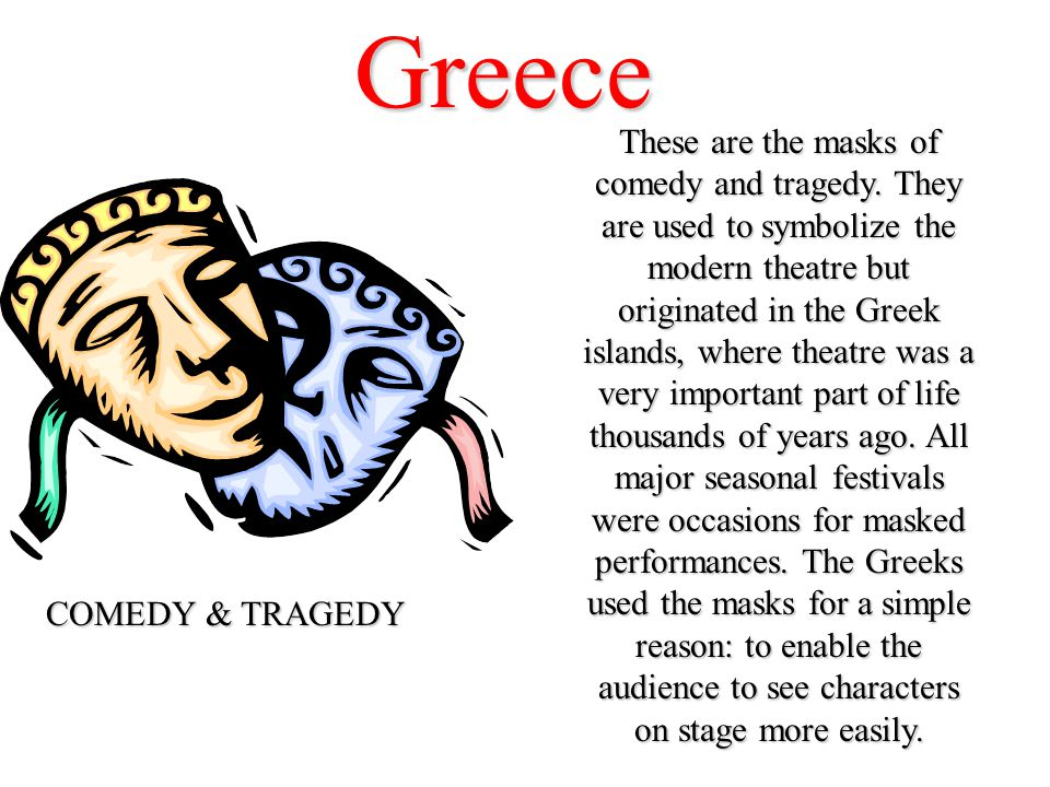 Greece These are the masks of comedy and tragedy.