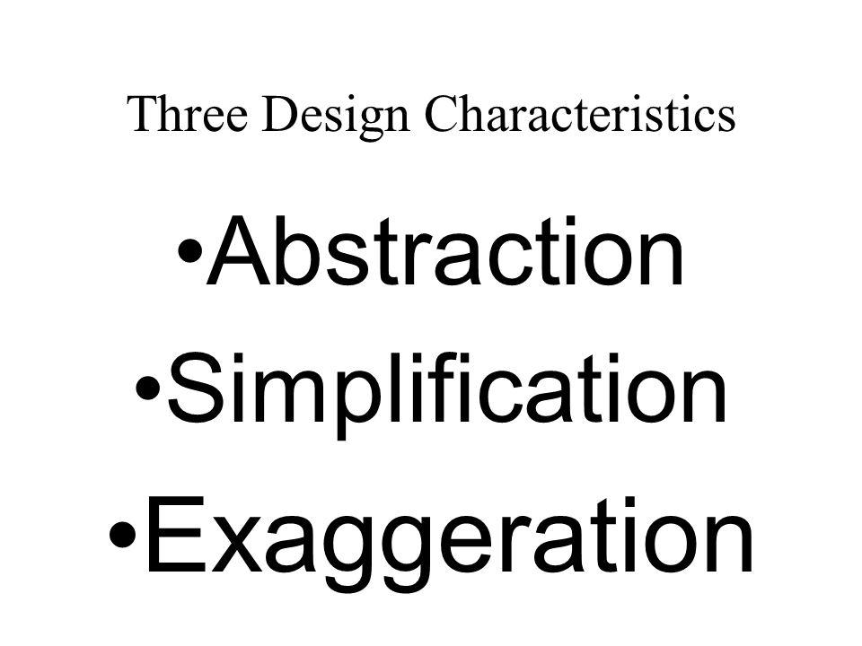 Three Design Characteristics Abstraction Simplification Exaggeration
