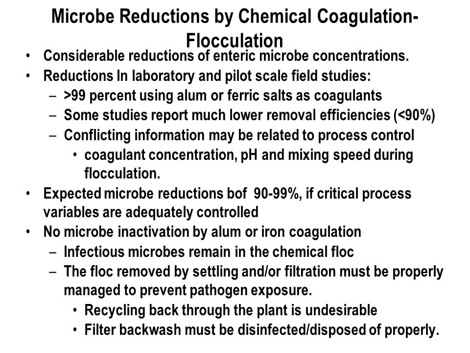 Microbe Reductions by Chemical Coagulation- Flocculation Considerable reductions of enteric microbe concentrations.