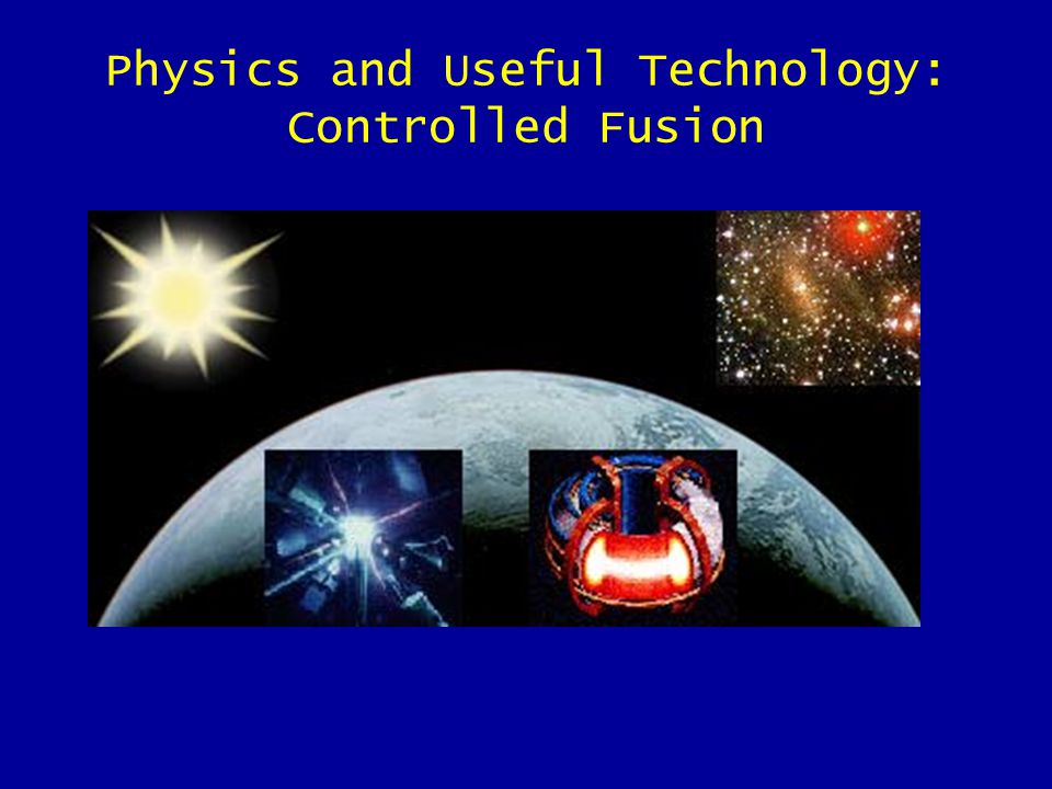 Physics and Useful Technology: Controlled Fusion