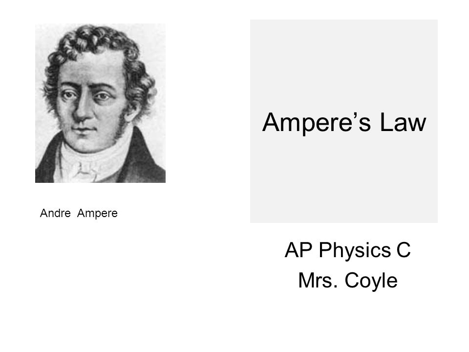 Ampere's Law AP Physics C Mrs. Coyle Andre Ampere