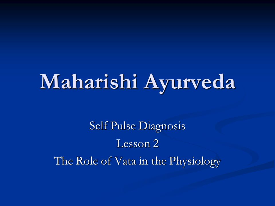 Maharishi Ayurveda Self Pulse Diagnosis Lesson 2 The Role of Vata in the Physiology