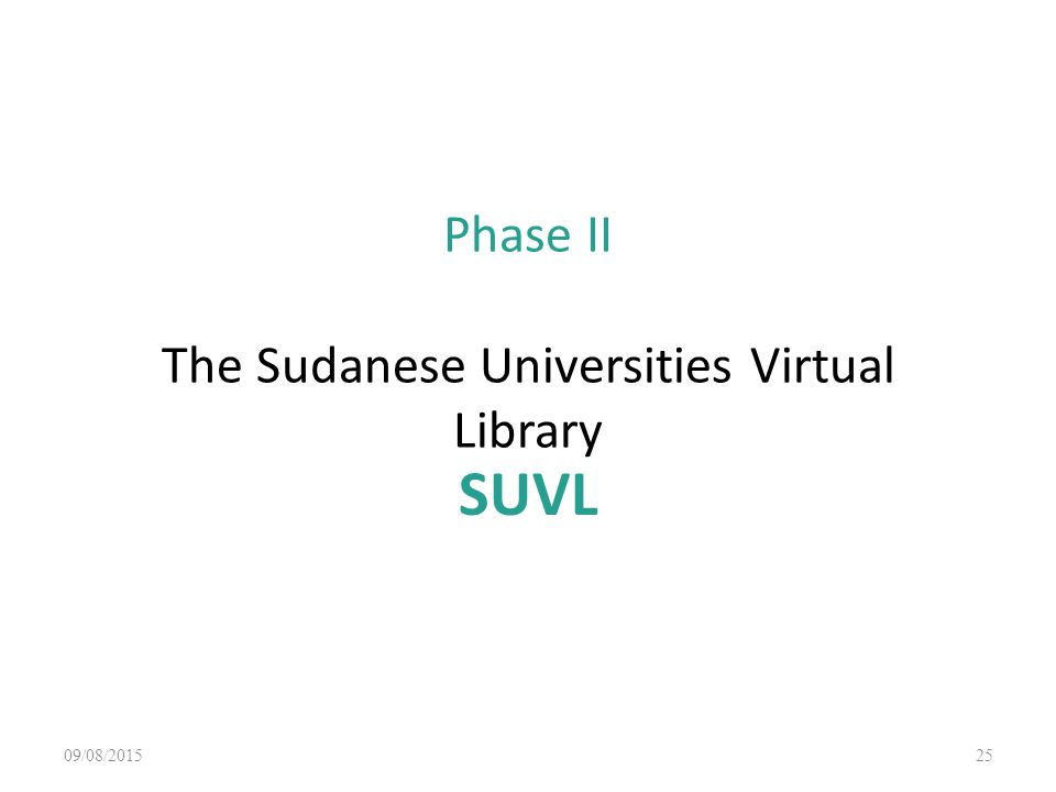 Phase II The Sudanese Universities Virtual Library SUVL 09/08/201525