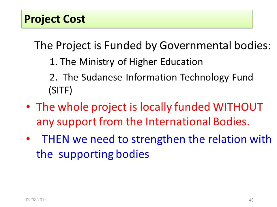 09/08/ Project Cost The Project is Funded by Governmental bodies: 1.