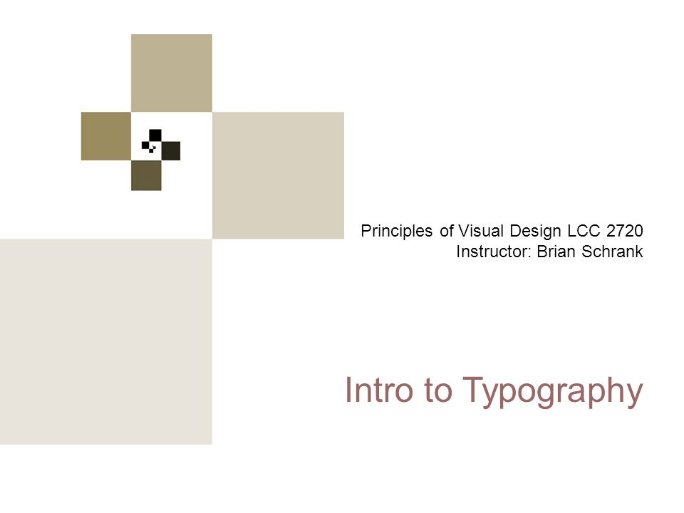 Principles of Visual Design 2720 Principles of Visual Design LCC 2720 Instructor: Brian Schrank Intro to Typography