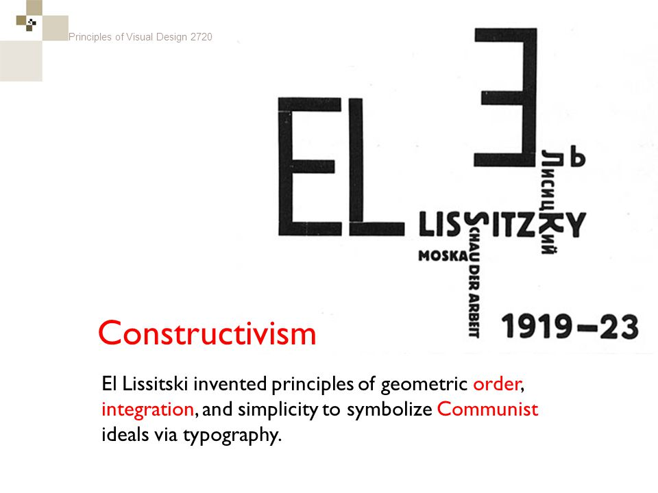Principles of Visual Design 2720 = El Lissitski invented principles of geometric order, integration, and simplicity to symbolize Communist ideals via typography.