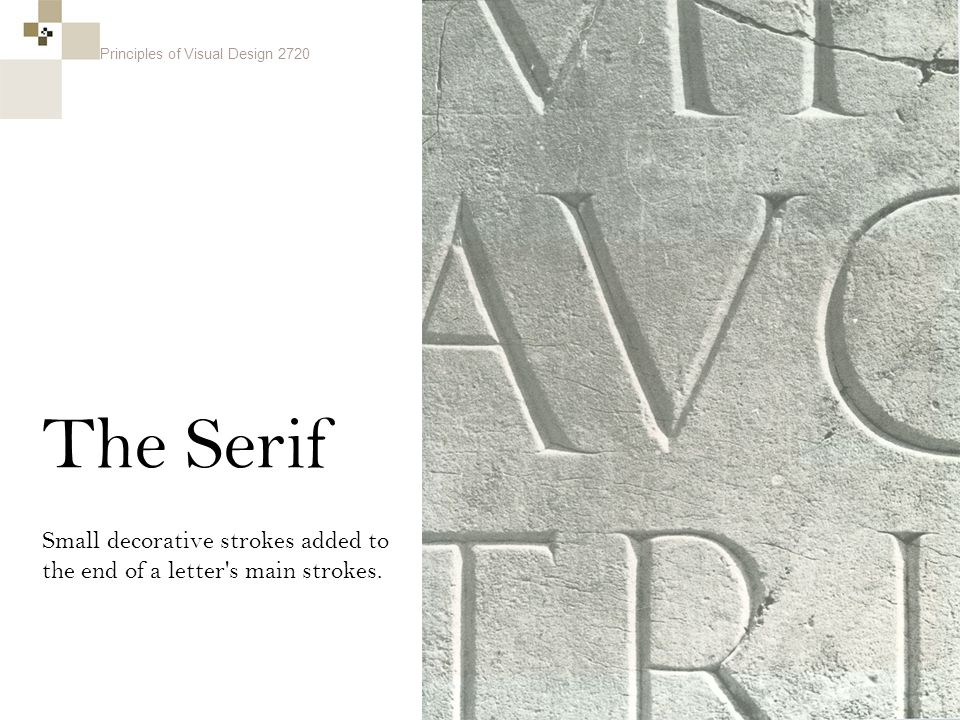 Principles of Visual Design 2720 The Serif Small decorative strokes added to the end of a letter s main strokes.
