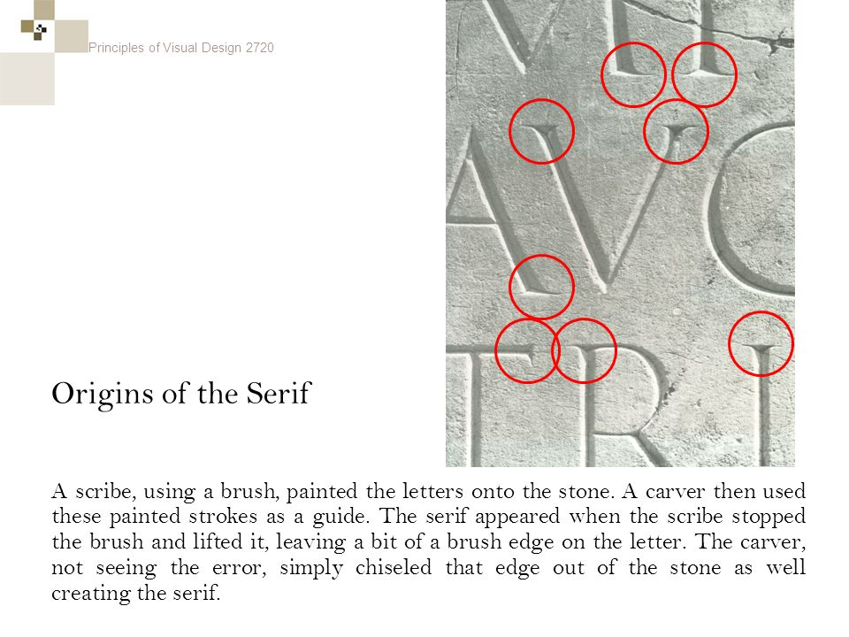 Principles of Visual Design 2720 Origins of the Serif A scribe, using a brush, painted the letters onto the stone.