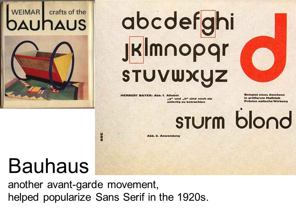 Principles of Visual Design 2720 Bauhaus another avant-garde movement, helped popularize Sans Serif in the 1920s.