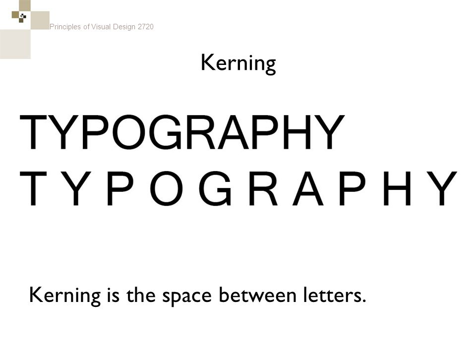 Principles of Visual Design 2720 Kerning Kerning is the space between letters.