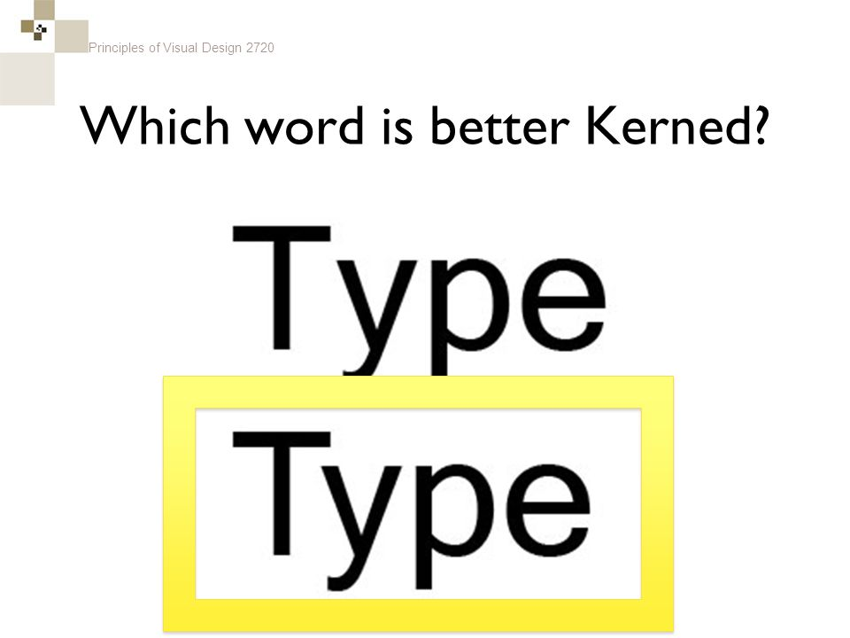 Principles of Visual Design 2720 Which word is better Kerned