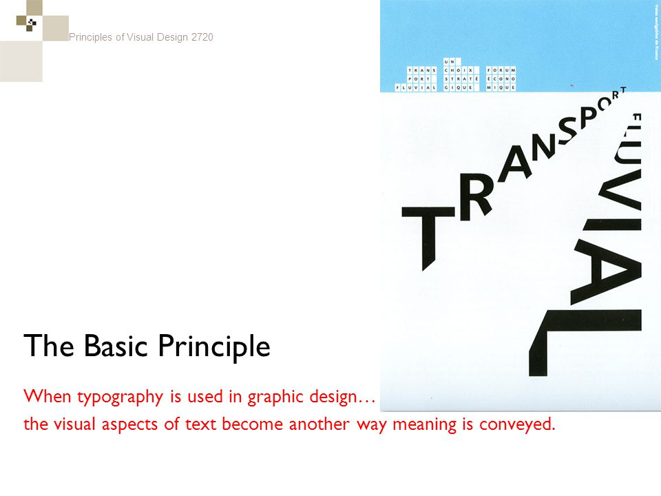 Principles of Visual Design 2720 The Basic Principle When typography is used in graphic design… the visual aspects of text become another way meaning is conveyed.