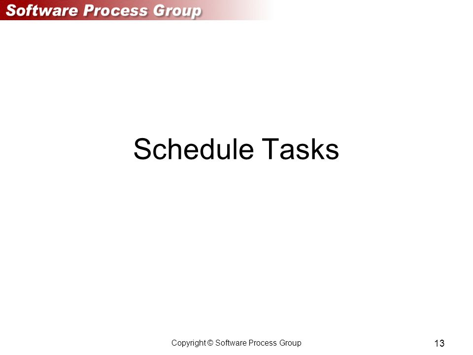 Copyright © Software Process Group 13 Schedule Tasks
