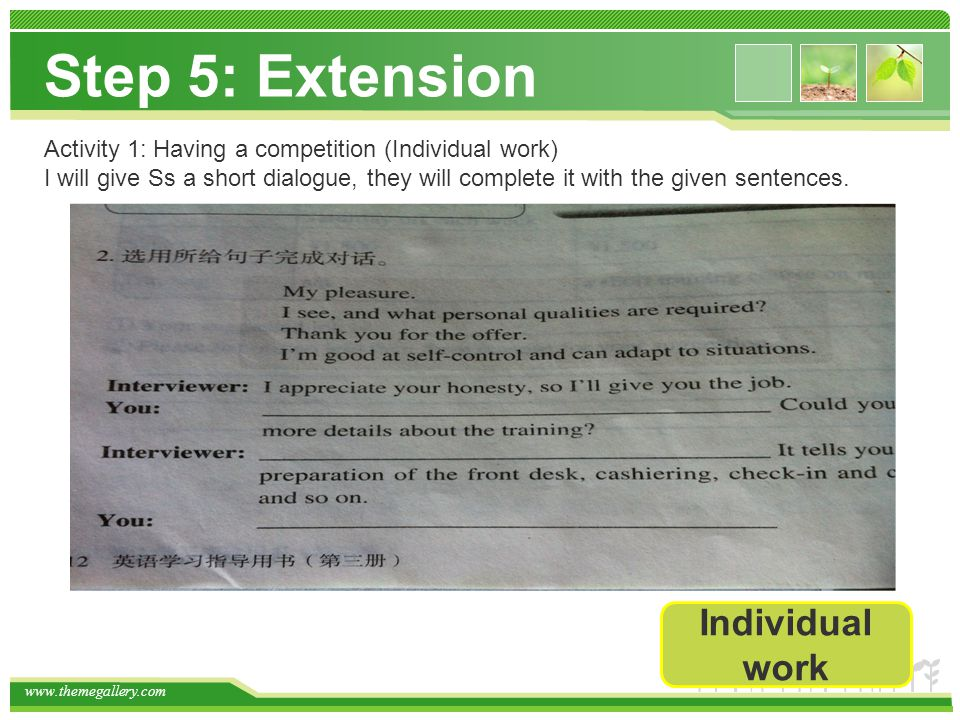 Step 5: Extension Individual work Activity 1: Having a competition (Individual work) I will give Ss a short dialogue, they will complete it with the given sentences.