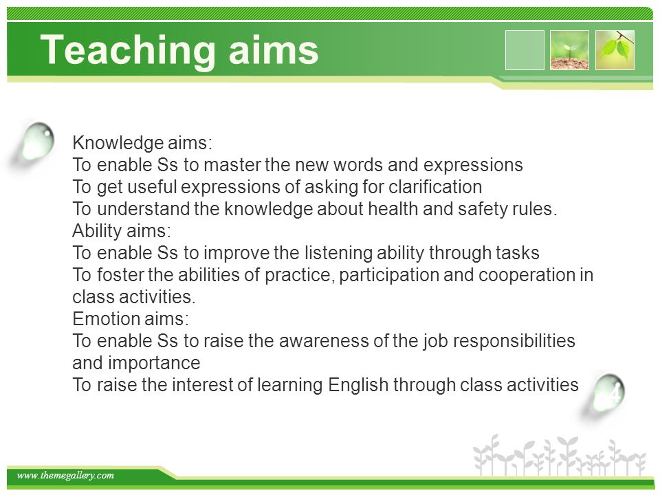 Teaching aims Click to add title in here 4 Knowledge aims: To enable Ss to master the new words and expressions To get useful expressions of asking for clarification To understand the knowledge about health and safety rules.