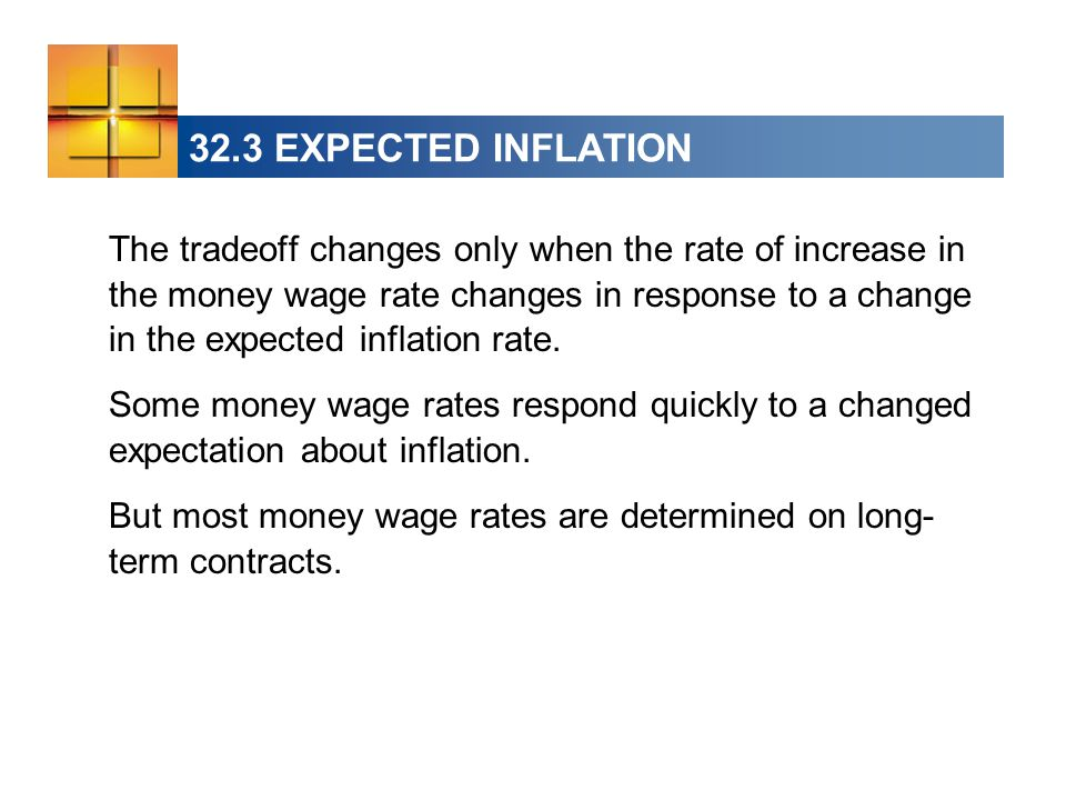 32.3 EXPECTED INFLATION The tradeoff changes only when the rate of increase in the money wage rate changes in response to a change in the expected inflation rate.