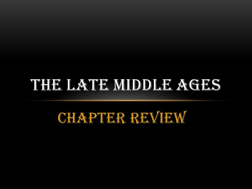 Chapter Review THE LATE MIDDLE AGES