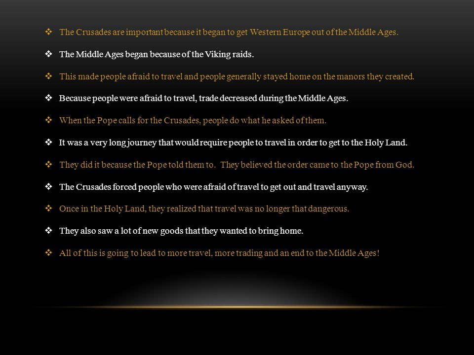  The Crusades are important because it began to get Western Europe out of the Middle Ages.