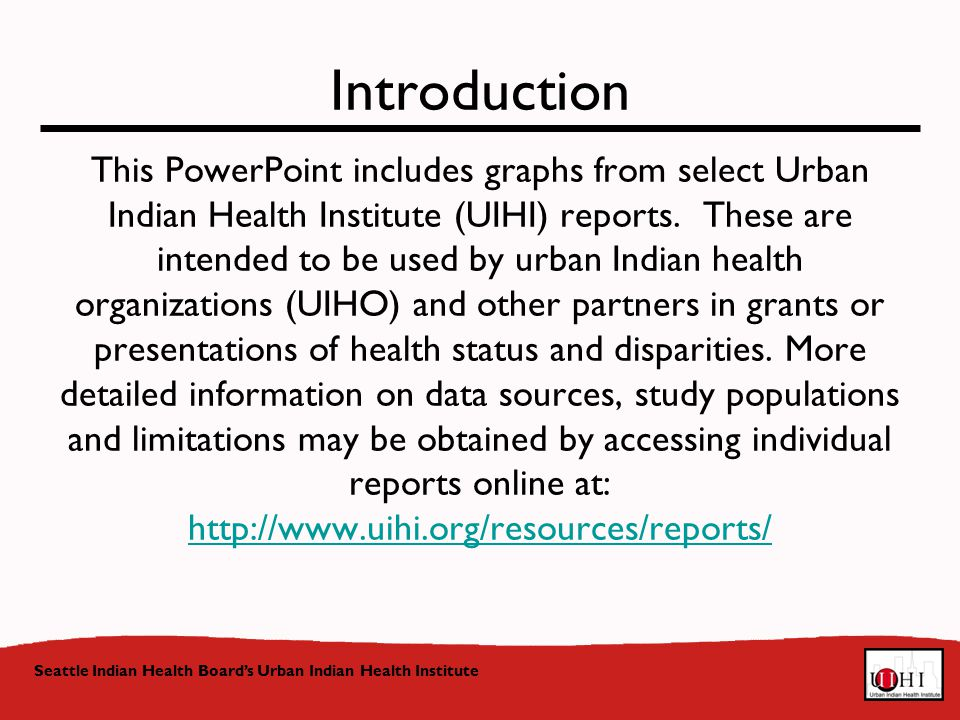 Introduction This PowerPoint includes graphs from select Urban Indian Health Institute (UIHI) reports.