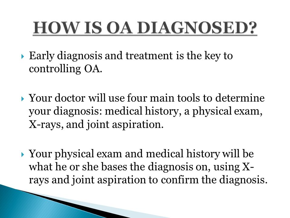  Early diagnosis and treatment is the key to controlling OA.